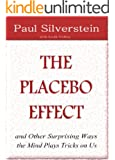 The Placebo Effect and Other Surprising Ways the Mind Plays Tricks on Us (E-Book Shorts)