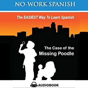 The Case of the Missing Poodle: No-Work Spanish Audiobook, Title 3 - English and Spanish Edition | [Anne Emerick]