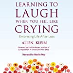 Learning to Laugh When You Feel Like Crying: Embracing Life After Loss | Allen Klein