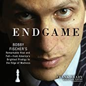 Endgame: Bobby Fischer's Remarkable Rise and Fall—from America's Brightest Prodigy to the Edge of Madness | [Frank Brady]