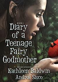 Diary Of A Teenage Fairy Godmother, A Contemporary Teen Fantasy Romance by Kathleen Baldwin ebook deal