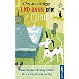 """Und dann kam Luna: Mehr als eine Hundegeschichte - frech, witzig, feinsinnig und klugvon """"Christine Br�gge"""""""