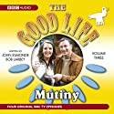 The Good Life, Volume 3: Mutiny Radio/TV Program by BBC Audiobooks Narrated by Richard Briers, Felicity Kendal, Paul Eddington, Penelope Keith