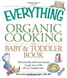 The Everything Organic Cooking for Baby and Toddler Book: 300 naturally delicious recipes to get your child off to a healthy start (Everything (Cooking))