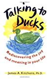 img - for Talking to Ducks: Rediscovering the Joy and Meaning in Your Life book / textbook / text book