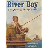 River Boy: The Story of Mark Twain ~ William T. Anderson