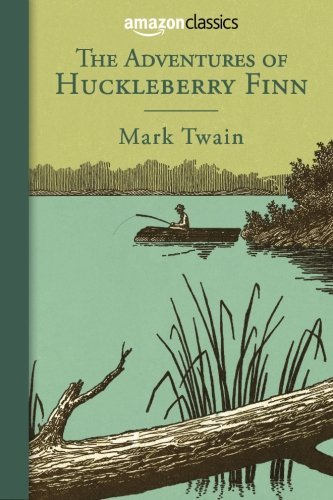 The Adventures of Huckleberry Finn (Amazon Classics Edition) by Mark Twain