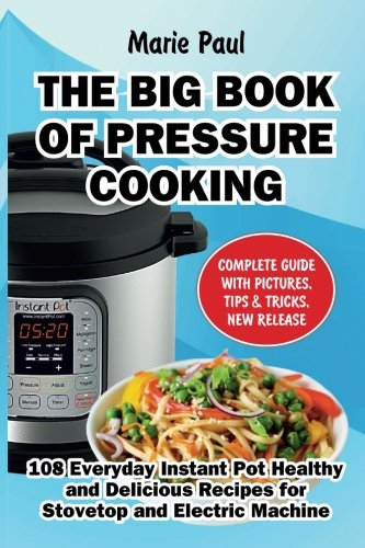 The Big Book of Pressure Cooking: 108 Everyday Instant Pot Healthy and Delicious Recipes for Stovetop and Electric Machine (The Big Slow Cooker Book compare prices)
