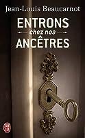 Entrons chez nos ancêtres : L'étonnate quête de notre héritage perdu