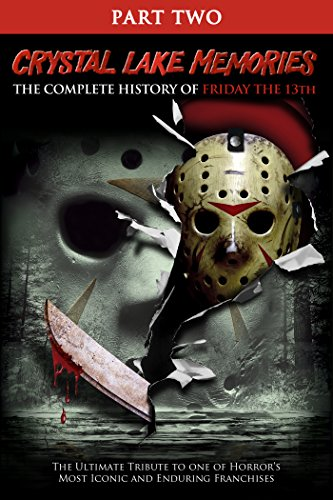 Crystal Lake Memories: The Complete History of Friday the 13th Part 2