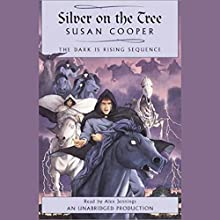 Silver on the Tree: Book 5 of The Dark Is Rising Sequence Audiobook by Susan Cooper Narrated by Alex Jennings