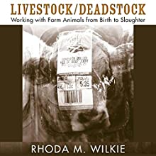 Livestock/Deadstock: Working with Farm Animals From Birth to Slaughter (Animals Culture And Society) (       UNABRIDGED) by Rhoda M. Wilkie Narrated by Robert J. Eckrich