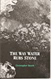 The Way Water Rubs Stone (0915380226) by Bursk, Christopher