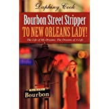 Bourbon Street Stripper to New Orleans Lady!: The Life of My Dreams; The Dreams of A Life ~ Daphiny Cook
