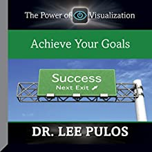 Achieve Your Goals  by Dr. Lee Pulos Narrated by Dr. Lee Pulos
