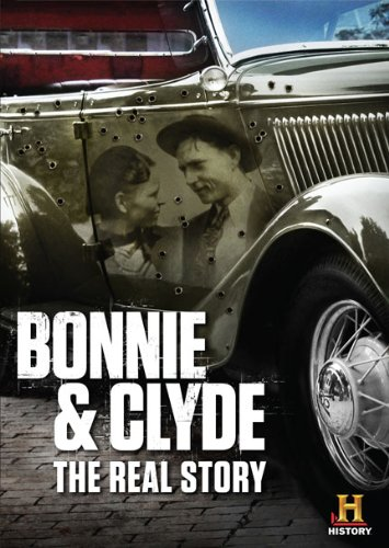 Bonnie & Clyde: The Real Story
