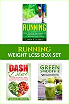 Running: Weight Loss Box Set: Running, Dash Diet, And Green Smoothies To Lose Weight And Get Fit (weight Loss Diet And Workout Plans Book 1)