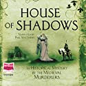House of Shadows (       UNABRIDGED) by  Medieval Murderers Narrated by Paul Matthews