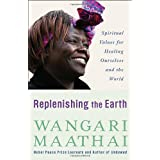 Replenishing the Earth: Spiritual Values for Healing Ourselves and the Worldby Wangari Muta Maathai