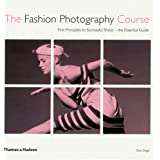 The Fashion Photography Course: First Principles to Successful Shoot - the Essential Guideby Eliot Siegel