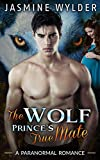 ROMANCE: PARANORMAL ROMANCE: The Wolf Prince´s true Mate (Alpha Shifter Pregnancy BBW Romance) (Paranormal Young Adult Military Romance)