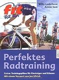 Perfektes Radtraining: Extra: Trainingspläne für Einsteiger und Könner -