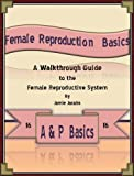 img - for Female Reproduction Basics: A Walkthrough Guide to the Female Reproductive System (A&P Basics) book / textbook / text book