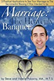 Marriage: The Heavenly Banquet: 5 Practical Applications to See Your Marriage as The Sacramental Blessing it Was Intended To Be