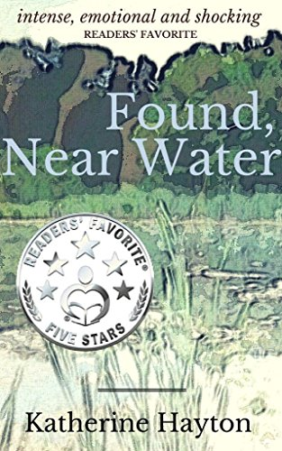 Free Excerpt! Discover a taut, well-crafted thriller with unanimous rave reviews! Found, Near Water by Katherine Hayton