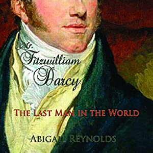 Mr. Fitzwilliam Darcy: The Last Man in the World: A Pride and Prejudice Variation | [Abigail Reynolds]