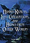 Hidden Realities, Lost Civilizations, and Beings from Other Worlds