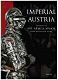 Peter Krenn Imperial Austria: Art, Arms and Armour from the State of Styria