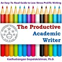 The Productive Academic Writer: An Easy Guide to Low-Stress Prolific Writing Audiobook by Kasthurirangan Gopalakrishnan Narrated by Jack Nolan