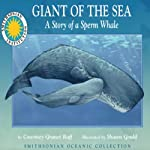 Giant of the Sea: The Story of a Sperm Whale: A Smithsonian Oceanic Collection Book | Courtney Granet Raff