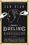 img - for The Tale of the Dueling Neurosurgeons: The History of the Human Brain as Revealed by True Stories of Trauma, Madness, and Recovery book / textbook / text book