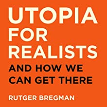 Utopia for Realists Audiobook by Rutger Bregman Narrated by Peter Noble