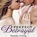 Perfect Betrayal (       UNABRIDGED) by Season Vining Narrated by Morias Almeida