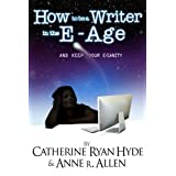 How To Be A Writer In The E-Age... And Keep Your E-Sanity! 2013 Edition.by Catherine Ryan Hyde