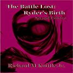 The Battle Lost: Ryder's Birth | Richard M. Knittle Jr.