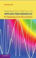 Advanced Topics in Applied Mathematics: For Engineering and the Physical Sciences