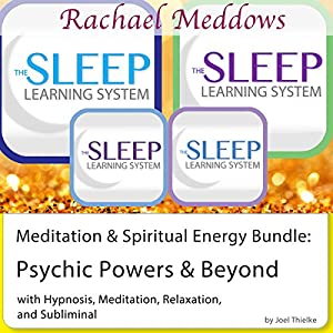 Meditation & Spiritual Energy Bundle: Psychic Powers and Beyond - Hypnosis and Subliminal - The Sleep Learning System with Rachael Meddows Speech