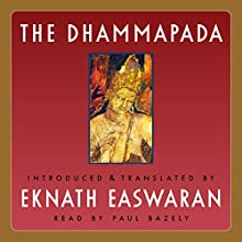 The Dhammapada | Livre audio Auteur(s) : Eknath Easwaran Narrateur(s) : Paul Bazely