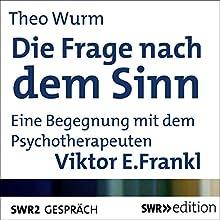 Die Frage nach dem Sinn: Eine Begegnung mit dem Psychotherapeuten Viktor E. Frankl Hörbuch von Theo Wurm, Viktor E. Frankl Gesprochen von: Theo Wurm, Viktor E. Frankl