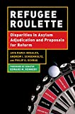 img - for Refugee Roulette: Disparities in Asylum Adjudication and Proposals for Reform book / textbook / text book