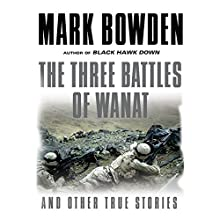 The Three Battles of Wanat and Other True Stories Audiobook by Mark Bowden Narrated by Richard Poe