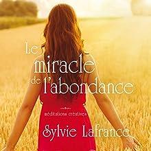 Le miracle de l'abondance : Méditations créatives | Livre audio Auteur(s) : Sylvie Lafrance Narrateur(s) : Caroline Boyer