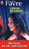 echange, troc Agnès Favre - L'envol de Sarah : Ma fille : sa vie, son suicide