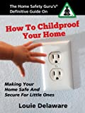 img - for How To Childproof Your Home - The Definitive Guide To Making Your Home Safe And Secure For Little Ones book / textbook / text book