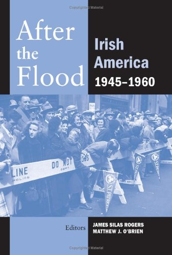 After the Flood: Irish America, 1945-1960 (The Irish Abroad)