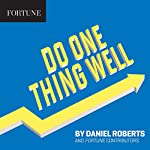 Do One Thing Well | Daniel Roberts, Fortune Contributors